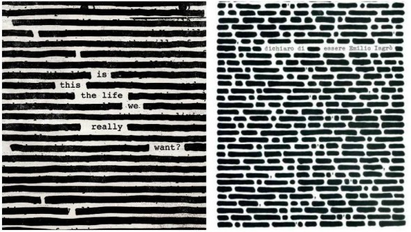 """Is This the Life we really Want?"" Roger Waters (a sinistra),  ""Dichiaro di essere Emilio Isgrò"" (a destra)"