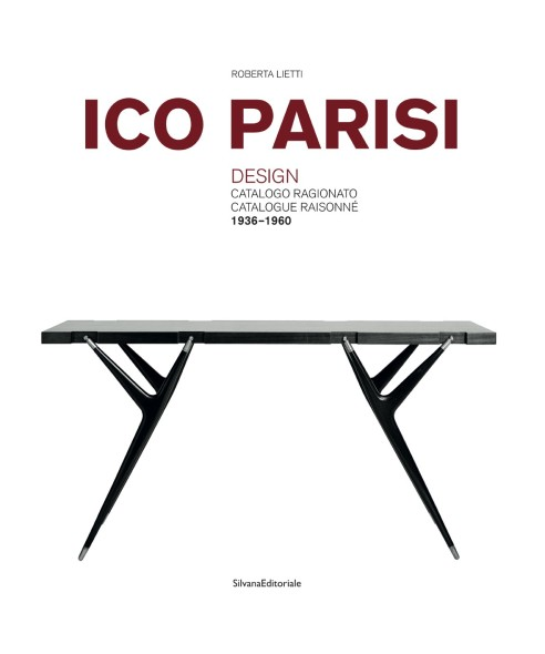 Ico Parisi. Design. Catalogo Ragionato. Catalogue Raisonné. 1936-1960